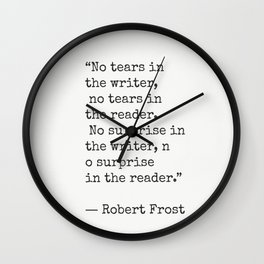 No tears in the writer, no tears in the reader...Robert Frost Wall Clock