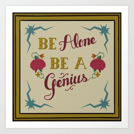 Be Alone, Be a Genius Art Print