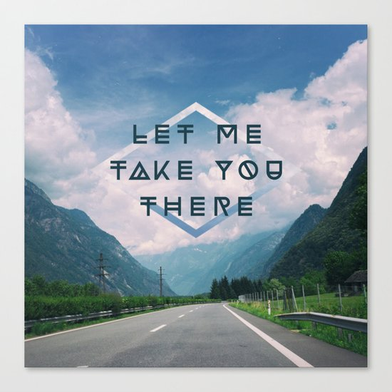 LET ME TAKE YOU THERE Canvas Print
