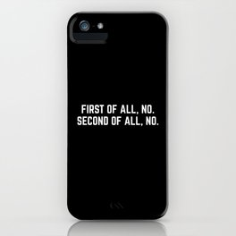 First Of All, No Funny Quote iPhone Case