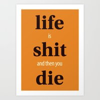 Life is shit and then you die Art Print