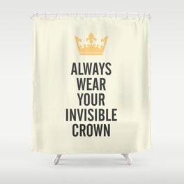 Always wear your invisible crown, motivational quote for strong women, free, wanderlust, inspiration Shower Curtain