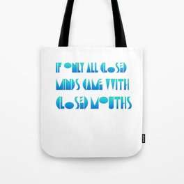 If Only Closed Minds Came with Closed Mouths Tote Bag