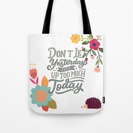Don't Let Yesterday Take Up Too Much Today Tote Bag