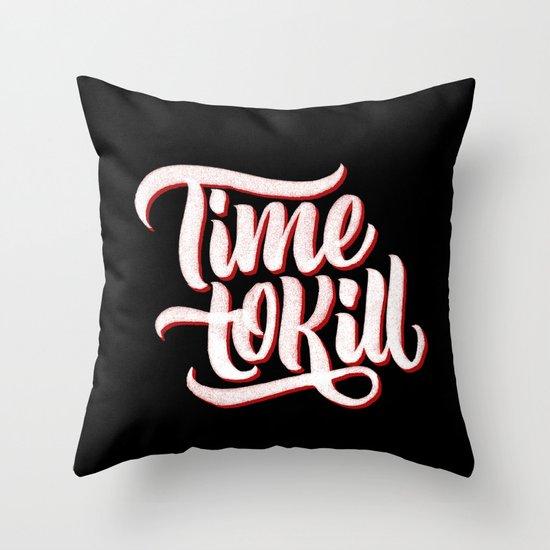 Time to Kill Throw Pillow