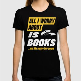 Books Lover Worries Funny Quote T-shirt