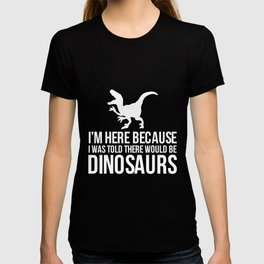 I Was Told There Would Be Dinosaurs Velociraptor T-Shirt T-shirt