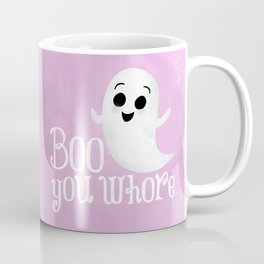 Boo You Whore Coffee Mug