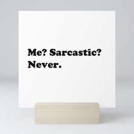 Me? Sarcastic? Never Mini Art Print