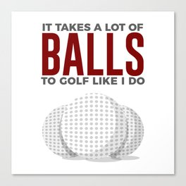 Takes Balls To Golf Like I Do Canvas Print