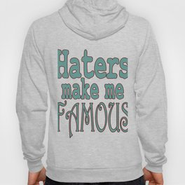 """""""Haters Make Me Famous"""" tee design made perfectly for fabulous persons like you! Stay always fab!  Hoody"""