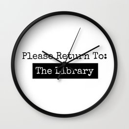 Please Return To: The Library Wall Clock