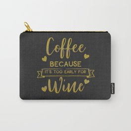 Coffee Because It's Too Early For Wine, Funny, Quote Carry-All Pouch