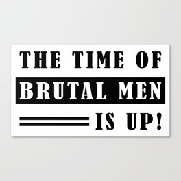 The Time of Brutal Men is Up (Oprah Winfrey quote) Canvas Print