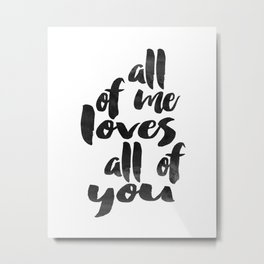 LOVE SIGN All of me Loves All Of You Women gift Valentines Day Anniversary Metal Print