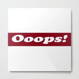 Ooops! Metal Print