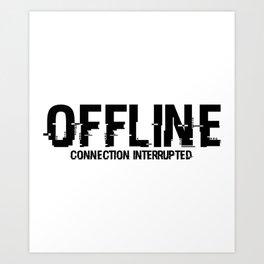 OFFLINE Connection Interrupted Art Print