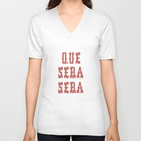 sayings V-neck T-shirts featuring Que Sera Sera by INDUR