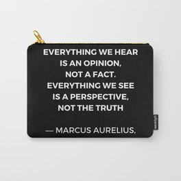 Stoic Wisdom Quotes - Marcus Aurelius Meditations - Everything we hear is an opinion Carry-All Pouch