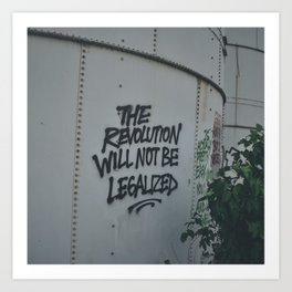 THE REVOLUTION WILL NOT BE LEGALIZED Art Print