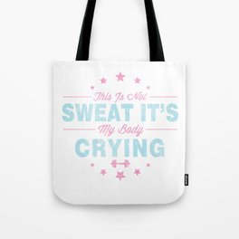 Funny This Is Not Sweat It's My Body Crying Gym Tote Bag