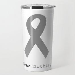 Fear Nothing: Silver Ribbon Awareness Travel Mug
