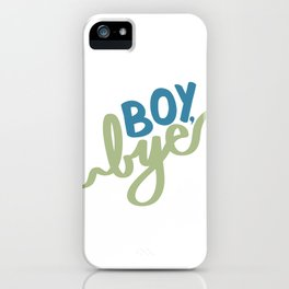 Boy, Bye iPhone Case