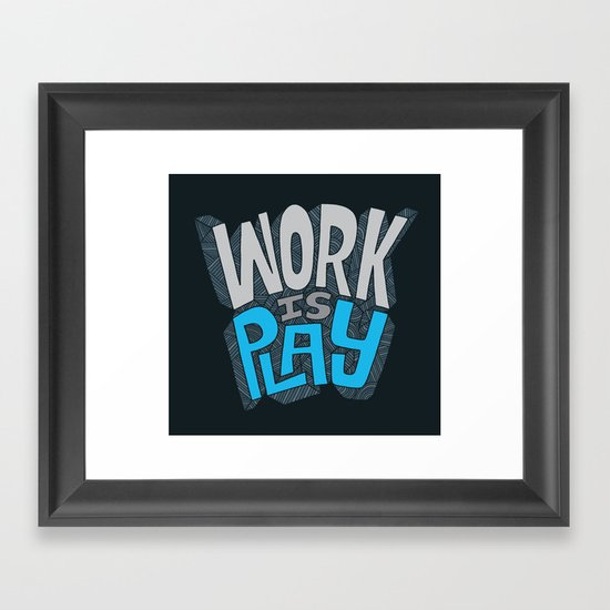 Work is Play Framed Art Print