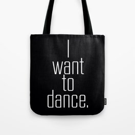 I want to dance. Tote Bag