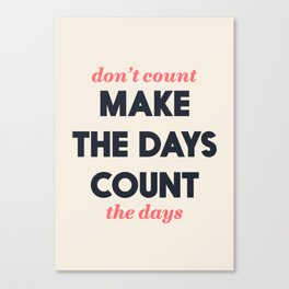 Make the days count, life quote, inspirational quotes, don't count the days, motivational saying Canvas Print