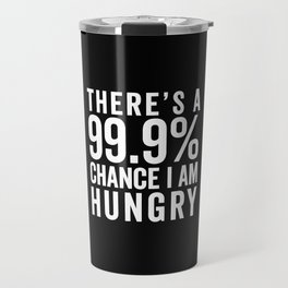 I Am Hungry Funny Quote Travel Mug