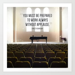 """""""You must be prepared to work always without applause."""" - Ernest Hemingway Art Print"""