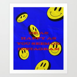 BE AS HAPPY AS YOU SEEM ON INSTAGRAM Art Print
