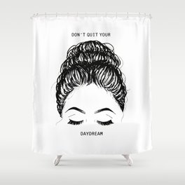 Don't Quit your Daydream Shower Curtain