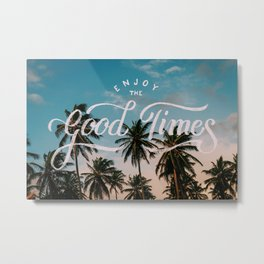 Enjoy the good times Metal Print