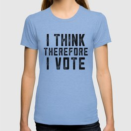 I Think Therefore I Vote T-shirt