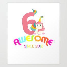 Awesome Since 2012 Unicorn 6th Birthday Anniversaries Art Print
