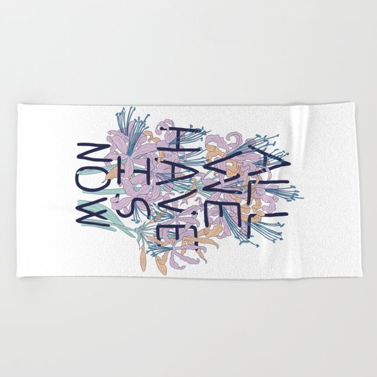 All We Have Is Now Version 2 Beach Towel