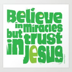Believe in miracles but trust in Jesus Art Print