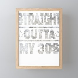 Straight Outta My 30s Funny 40th Birthday Gift Framed Mini Art Print