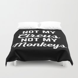 Not My Circus Funny Quote Duvet Cover