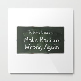 Make Racism Wrong Again Chalkboard Metal Print