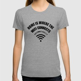 Home Is Where WIFI Connects Autometically T-shirt