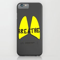 Breathe. A PSA for stressed creatives. Slim Case iPhone 6s