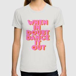 Dance it out T-Shirt