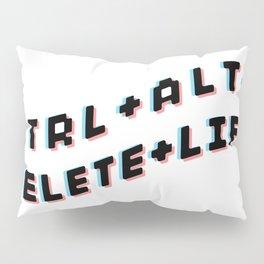 CTRL + ALT + DELETE + LIFE Pillow Sham