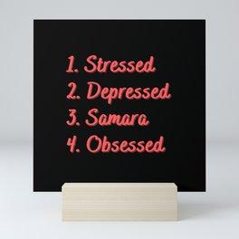 Stressed. Depressed. Samara. Obsessed. Mini Art Print