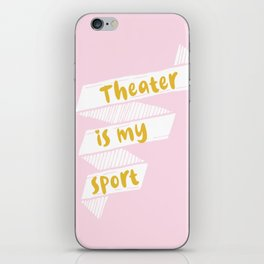 Theater is My Sport Banner iPhone Skin