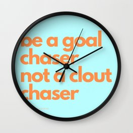 Be a goal chaser not a clout chaser Wall Clock