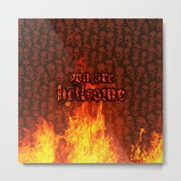 You Are Hellcome Metal Print